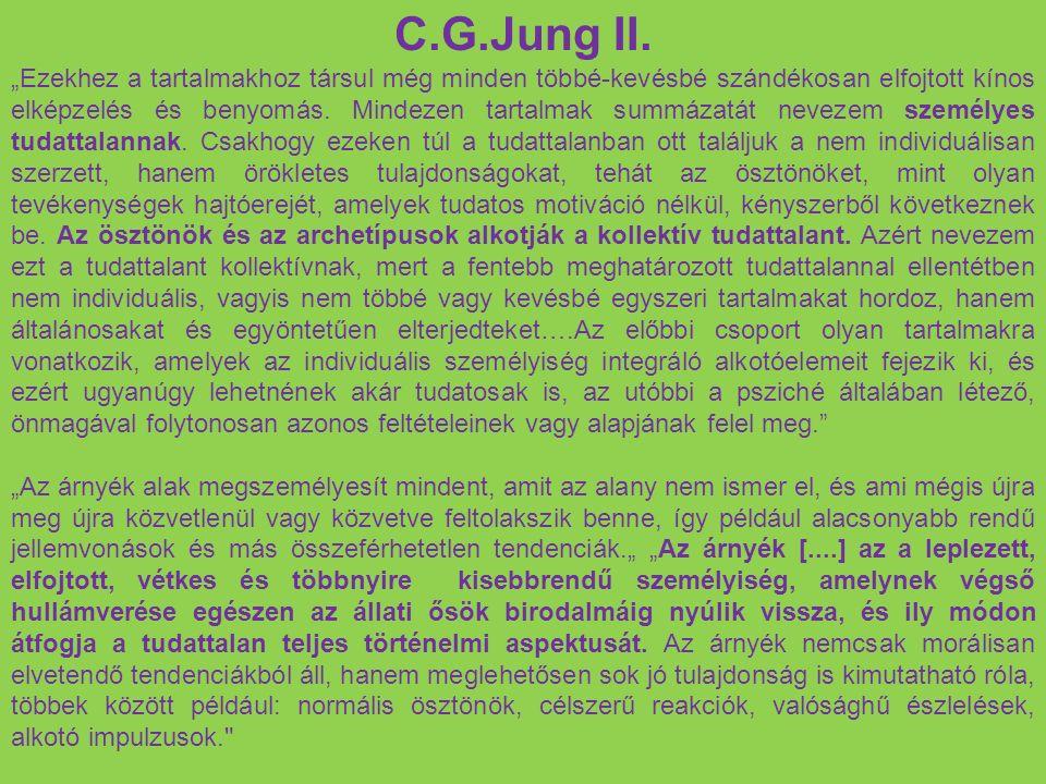 """C.G.Jung II. """"Ezekhez a tartalmakhoz társul még minden többé-kevésbé szándékosan elfojtott kínos elképzelés és benyomás. Mindezen tartalmak summázatát"""