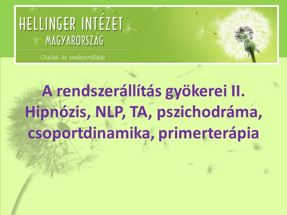 A rendszerállítás gyökerei II. Hipnózis, NLP, TA, pszichodráma, csoportdinamika, primerterápia