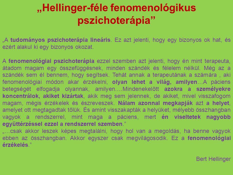 """""""Hellinger-féle fenomenológikus pszichoterápia"""" """"A tudományos pszichoterápia lineáris. Ez azt jelenti, hogy egy bizonyos ok hat, és ezért alakul ki eg"""