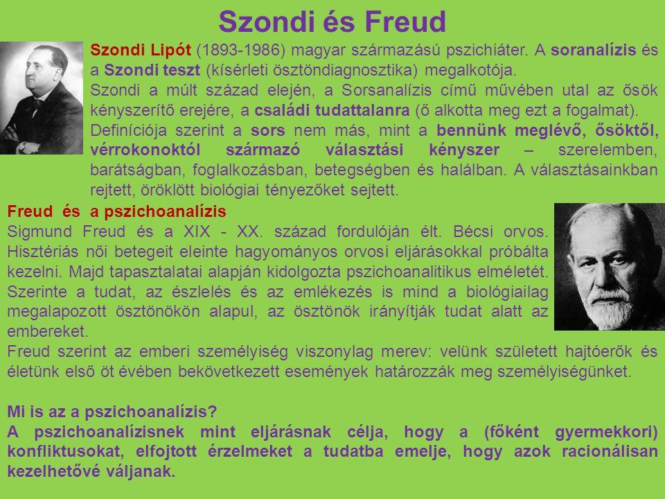 Szondi és Freud Szondi Lipót (1893-1986) magyar származású pszichiáter. A soranalízis és a Szondi teszt (kísérleti ösztöndiagnosztika) megalkotója. Sz