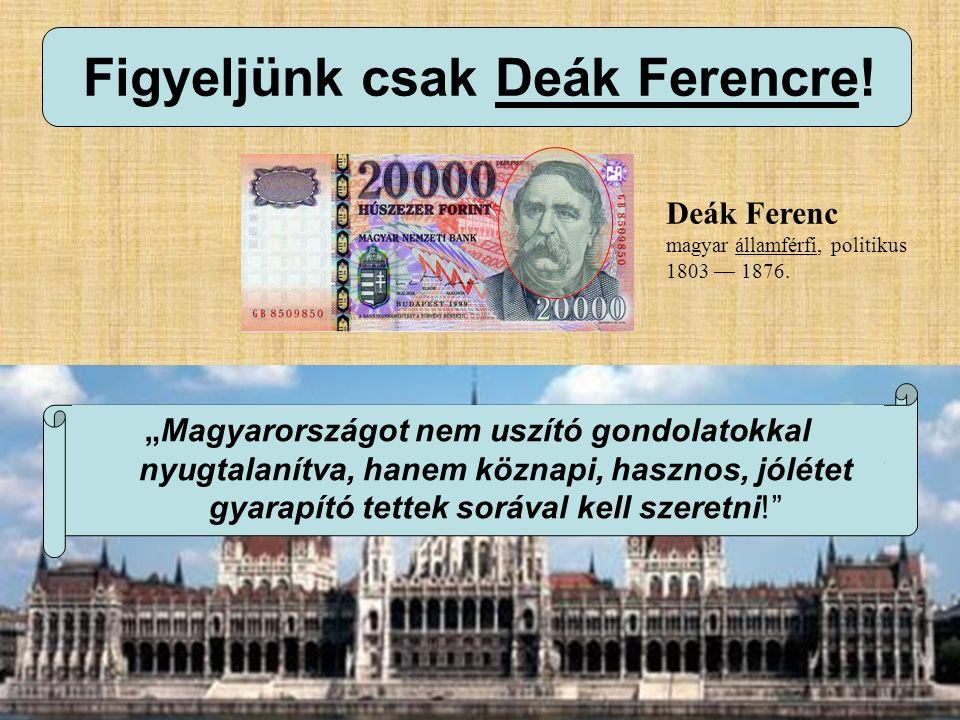 """Figyeljünk csak Deák Ferencre! Deák Ferenc magyar államférfi, politikus 1803 — 1876. """"Nem az a boldog ország, hol legtöbb a gazdag ember, hanem az, ho"""