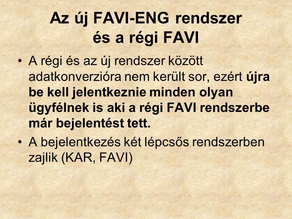 Az új FAVI-ENG rendszer és a régi FAVI A régi és az új rendszer között adatkonverzióra nem került sor, ezért újra be kell jelentkeznie minden olyan ügyfélnek is aki a régi FAVI rendszerbe már bejelentést tett.