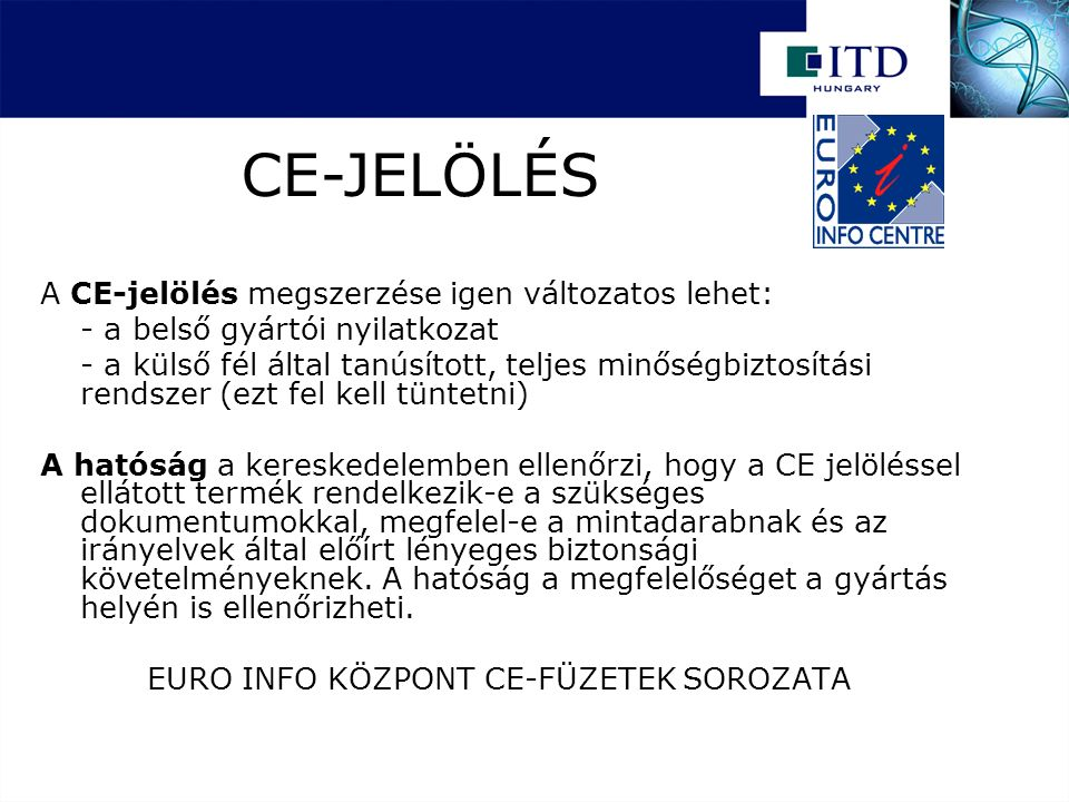 A CE-jelölés megszerzése igen változatos lehet: - a belső gyártói nyilatkozat - a külső fél által tanúsított, teljes minőségbiztosítási rendszer (ezt