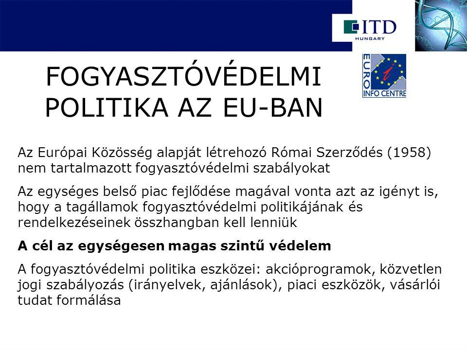 FOGYASZTÓVÉDELMI POLITIKA AZ EU-BAN Az Európai Közösség alapját létrehozó Római Szerződés (1958) nem tartalmazott fogyasztóvédelmi szabályokat Az egys
