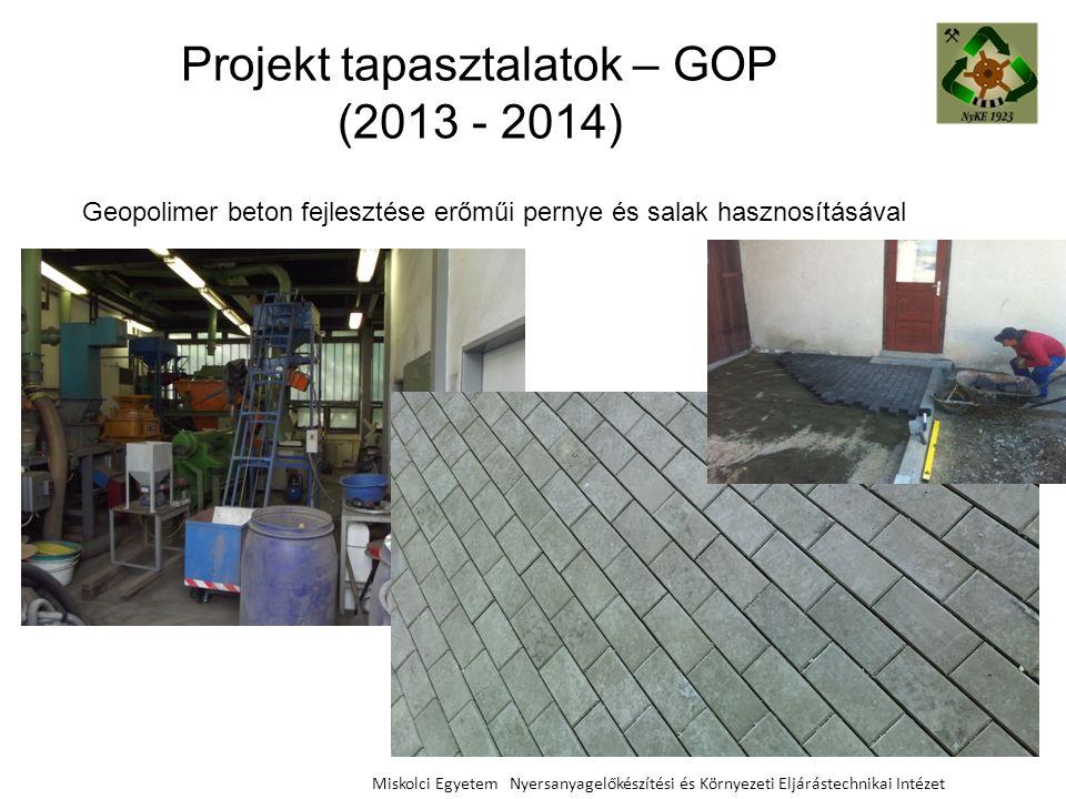 Projekt tapasztalatok – GOP (2013 - 2014) Miskolci Egyetem Nyersanyagelőkészítési és Környezeti Eljárástechnikai Intézet Geopolimer beton fejlesztése