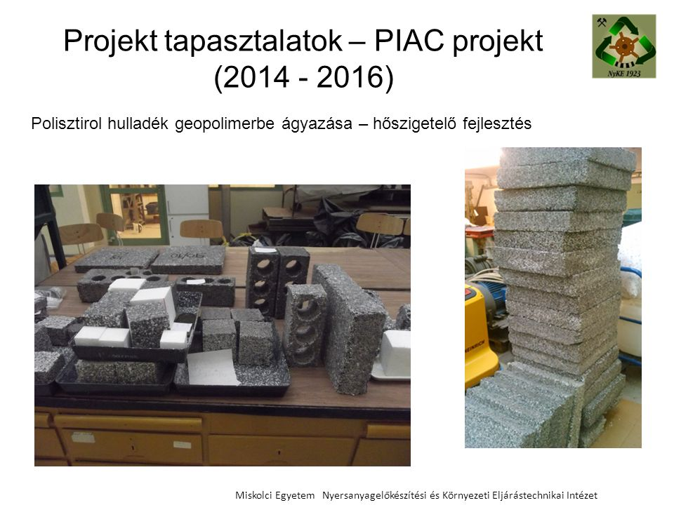 Projekt tapasztalatok – PIAC projekt (2014 - 2016) Miskolci Egyetem Nyersanyagelőkészítési és Környezeti Eljárástechnikai Intézet Polisztirol hulladék