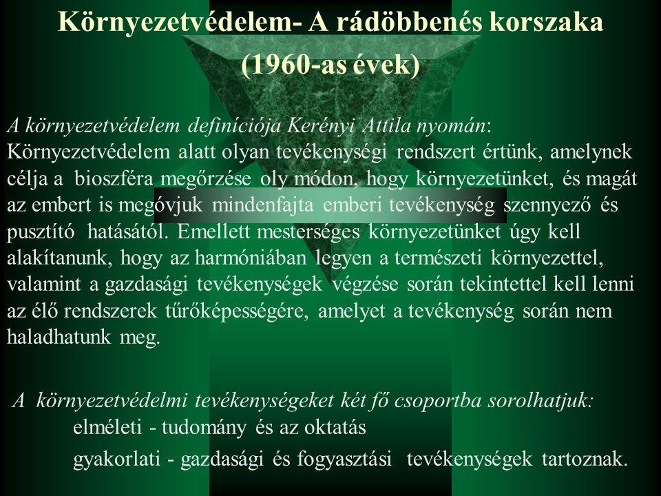 Környezetvédelem- A rádöbbenés korszaka (1960-as évek) A környezetvédelem definíciója Kerényi Attila nyomán: Környezetvédelem alatt olyan tevékenységi