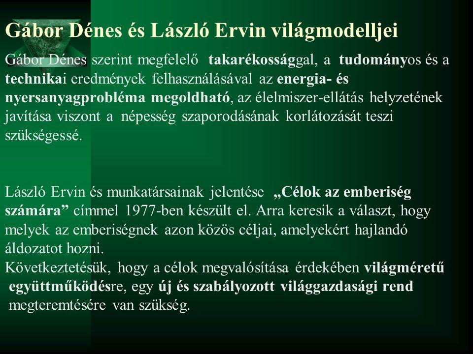 Gábor Dénes és László Ervin világmodelljei Gábor Dénes szerint megfelelő takarékossággal, a tudományos és a technikai eredmények felhasználásával az e