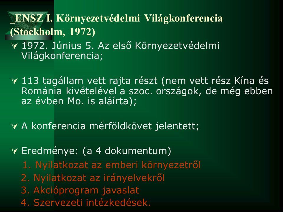ENSZ I. Környezetvédelmi Világkonferencia (Stockholm, 1972)  1972. Június 5. Az első Környezetvédelmi Világkonferencia;  113 tagállam vett rajta rés