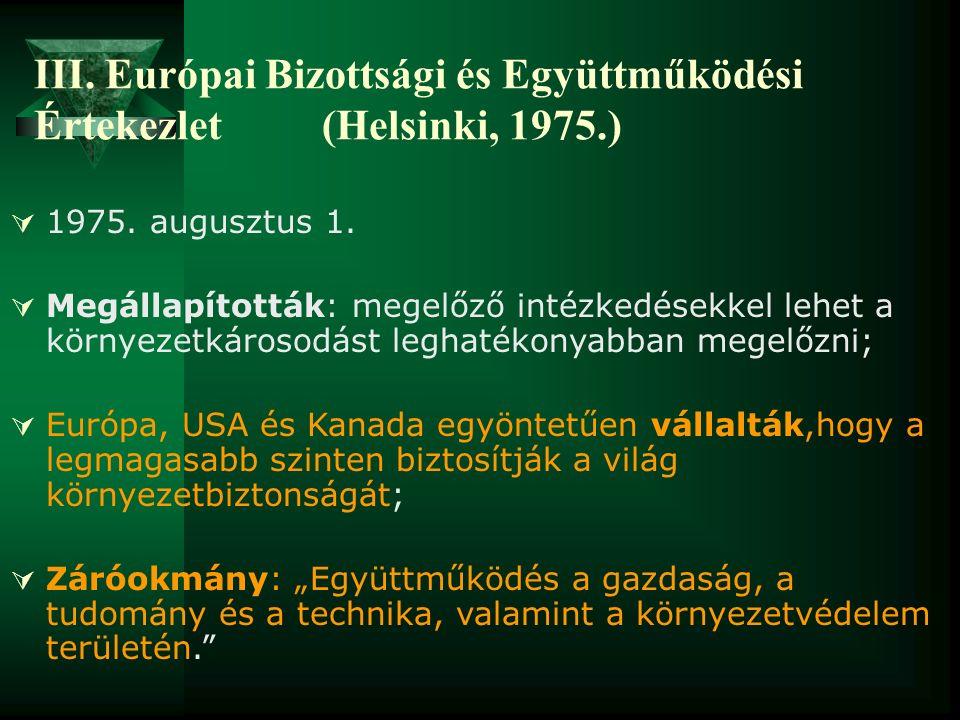 III. Európai Bizottsági és Együttműködési Értekezlet (Helsinki, 1975.)  1975. augusztus 1.  Megállapították: megelőző intézkedésekkel lehet a környe