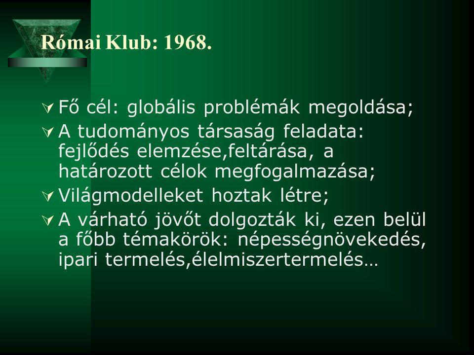 Római Klub: 1968.  Fő cél: globális problémák megoldása;  A tudományos társaság feladata: fejlődés elemzése,feltárása, a határozott célok megfogalma