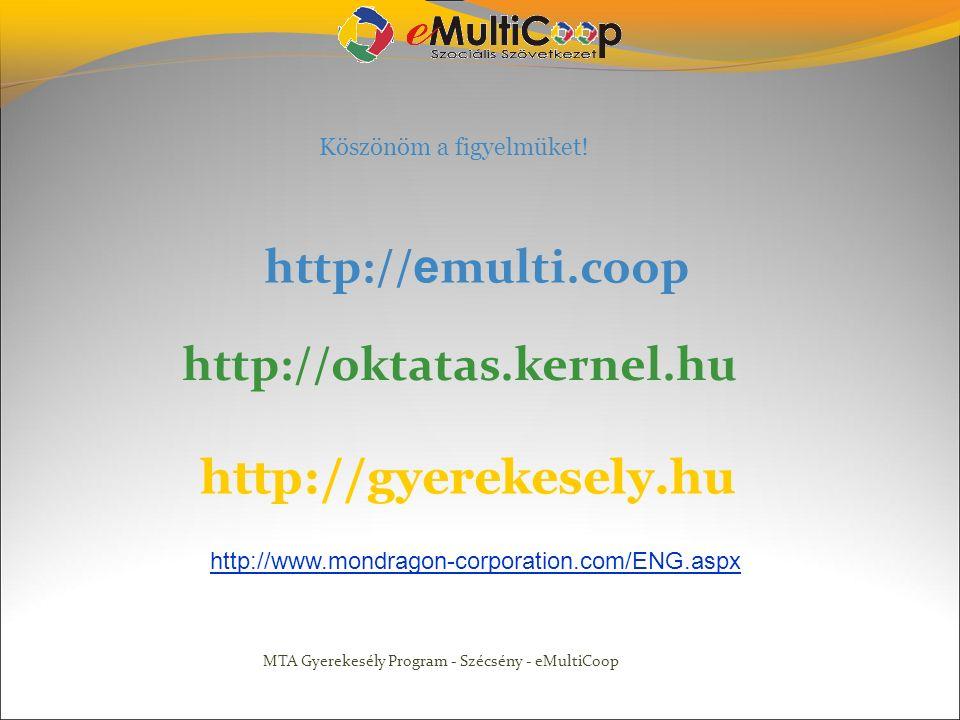 Köszönöm a figyelmüket! http:// e multi.coop http://oktatas.kernel.hu http://gyerekesely.hu MTA Gyerekesély Program - Szécsény - eMultiCoop http://www