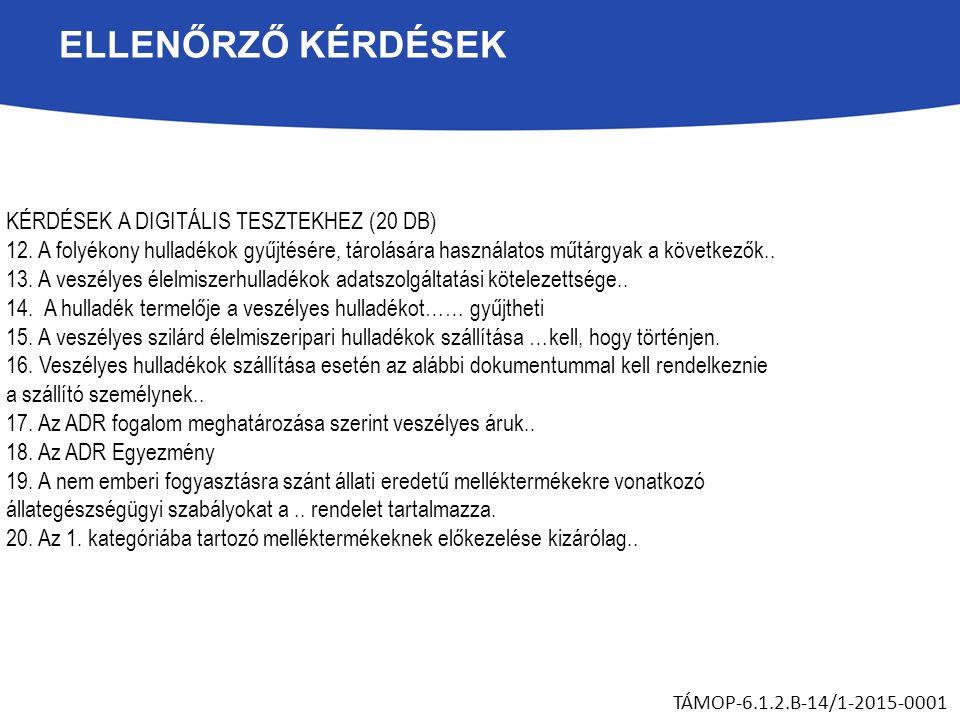 ELLENŐRZŐ KÉRDÉSEK TÁMOP-6.1.2.B-14/1-2015-0001 KÉRDÉSEK A DIGITÁLIS TESZTEKHEZ (20 DB) 12. A folyékony hulladékok gyűjtésére, tárolására használatos