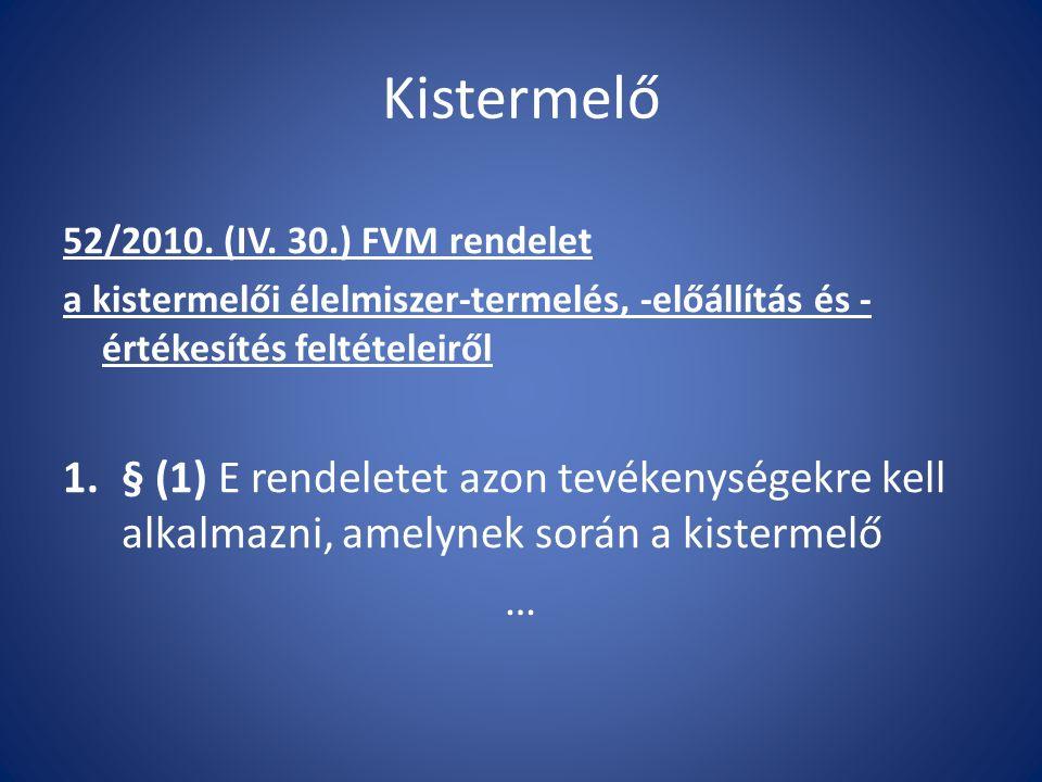 Kistermelő 52/2010. (IV. 30.) FVM rendelet a kistermelői élelmiszer-termelés, -előállítás és - értékesítés feltételeiről 1.§ (1) E rendeletet azon tev