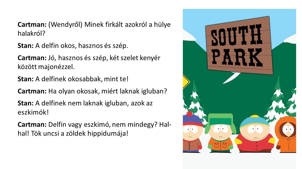 Cartman: (Wendyről) Minek firkált azokról a hülye halakról? Stan: A delfin okos, hasznos és szép. Cartman: Jó, hasznos és szép, két szelet kenyér közö