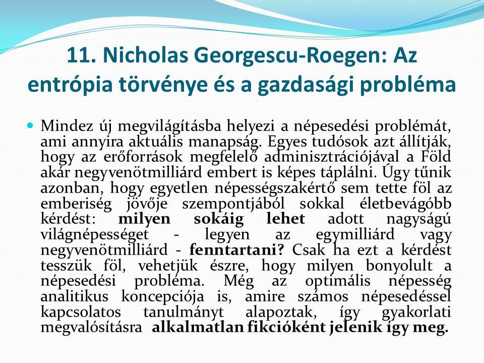 12.Nicholas Georgescu-Roegen: Az entrópia törvénye és a gazdasági probléma A földművelő hagyományos társának - az igavonó állatnak - a kiküszöbölésével a mezőgazdálkodás gépesítése lehetővé teszi a teljes földterület átállítását élelemtermelésre A végső és legfontosabb eredmény azonban az elmozdulás az alacsony entrópia bevitelében a Naptól a földi források felé.
