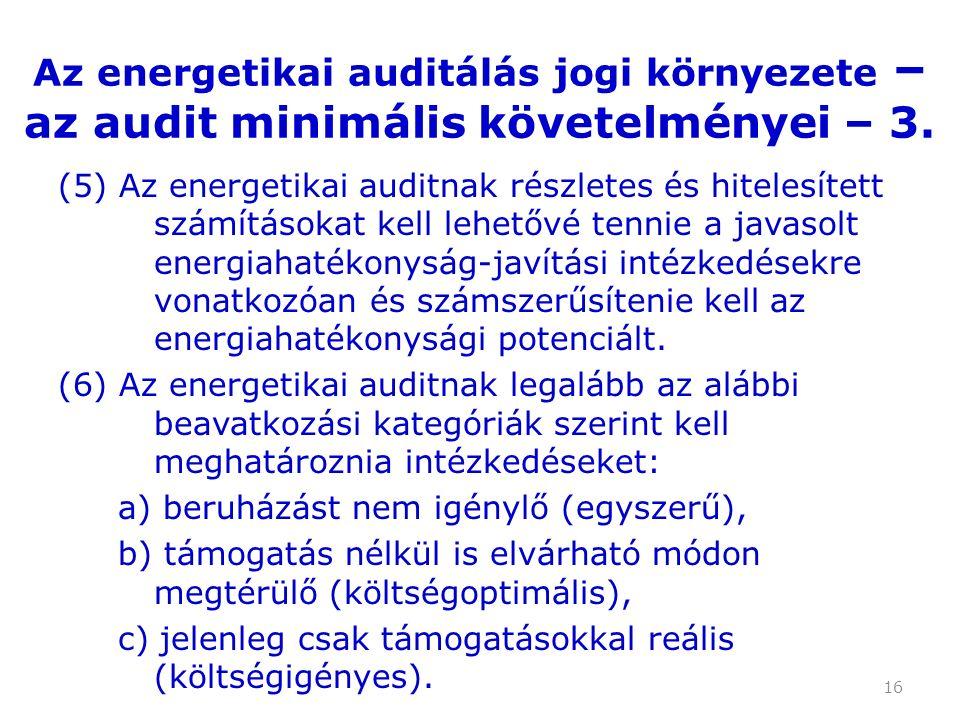 16 (5) Az energetikai auditnak részletes és hitelesített számításokat kell lehetővé tennie a javasolt energiahatékonyság-javítási intézkedésekre vonatkozóan és számszerűsítenie kell az energiahatékonysági potenciált.