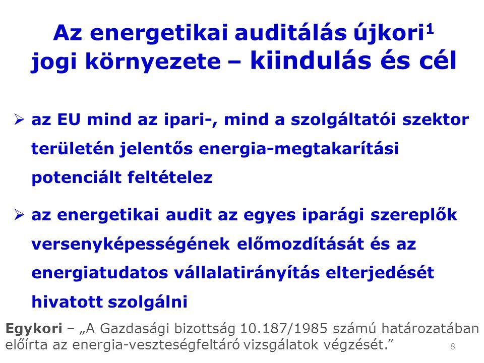 """8  az EU mind az ipari-, mind a szolgáltatói szektor területén jelentős energia-megtakarítási potenciált feltételez  az energetikai audit az egyes iparági szereplők versenyképességének előmozdítását és az energiatudatos vállalatirányítás elterjedését hivatott szolgálni Az energetikai auditálás újkori 1 jogi környezete – kiindulás és cél Egykori – """"A Gazdasági bizottság 10.187/1985 számú határozatában előírta az energia-veszteségfeltáró vizsgálatok végzését."""