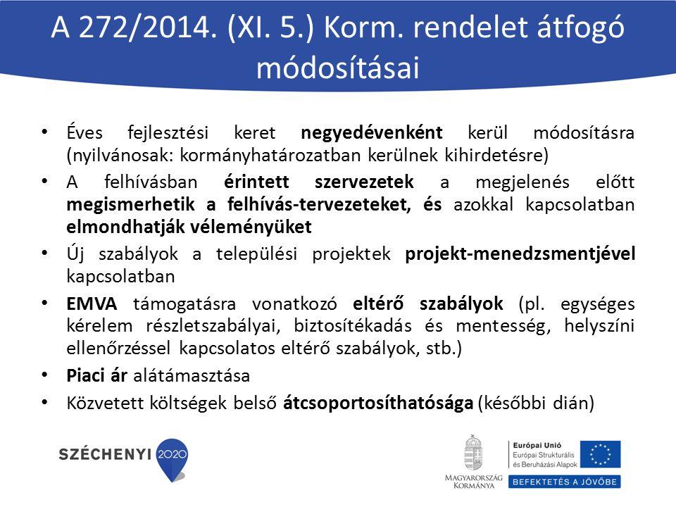 A 272/2014. (XI. 5.) Korm. rendelet átfogó módosításai Éves fejlesztési keret negyedévenként kerül módosításra (nyilvánosak: kormányhatározatban kerül