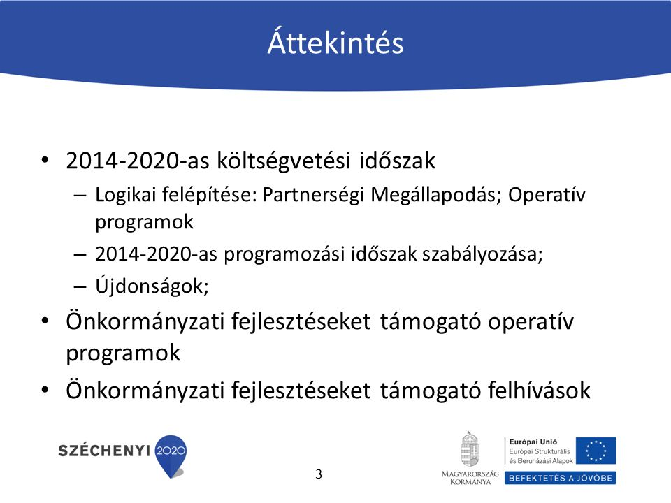 Áttekintés 2014-2020-as költségvetési időszak – Logikai felépítése: Partnerségi Megállapodás; Operatív programok – 2014-2020-as programozási időszak s