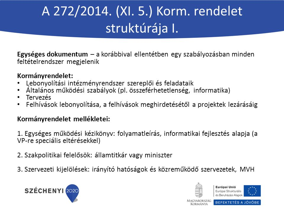A 272/2014. (XI. 5.) Korm. rendelet struktúrája I. Egységes dokumentum – a korábbival ellentétben egy szabályozásban minden feltételrendszer megjeleni