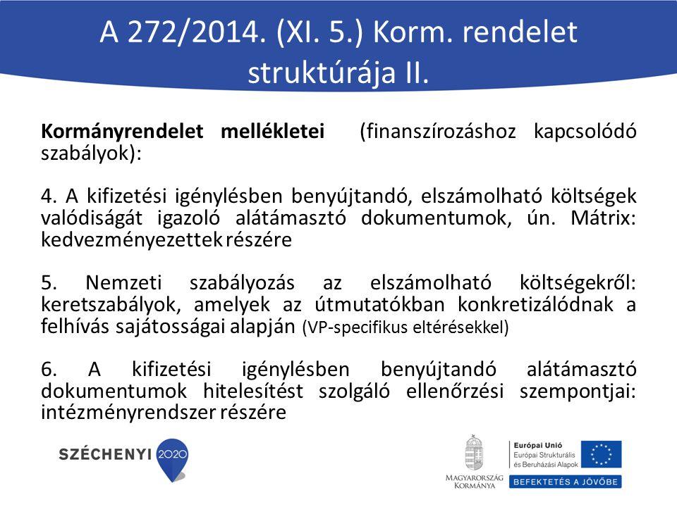 A 272/2014. (XI. 5.) Korm. rendelet struktúrája II. Kormányrendelet mellékletei (finanszírozáshoz kapcsolódó szabályok): 4. A kifizetési igénylésben b