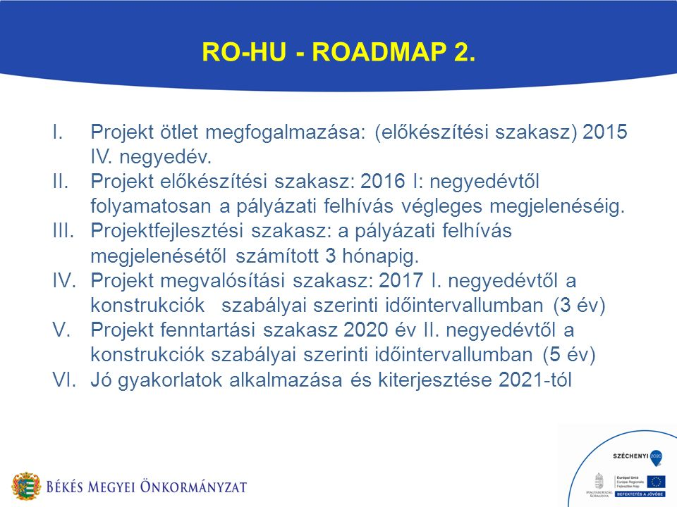 RO-HU - ROADMAP 2. I.Projekt ötlet megfogalmazása: (előkészítési szakasz) 2015 IV.