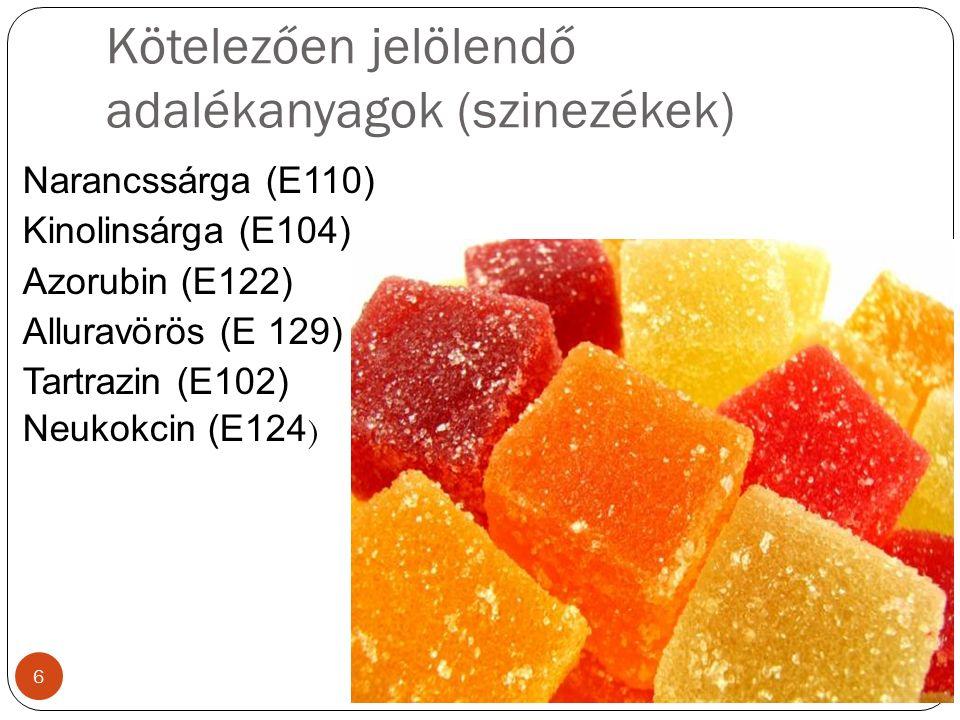 Kötelezően jelölendő adalékanyagok (szinezékek) Narancssárga (E110) Kinolinsárga (E104) Azorubin (E122) Alluravörös (E 129) Tartrazin (E102) Neukokcin (E124 ) 6