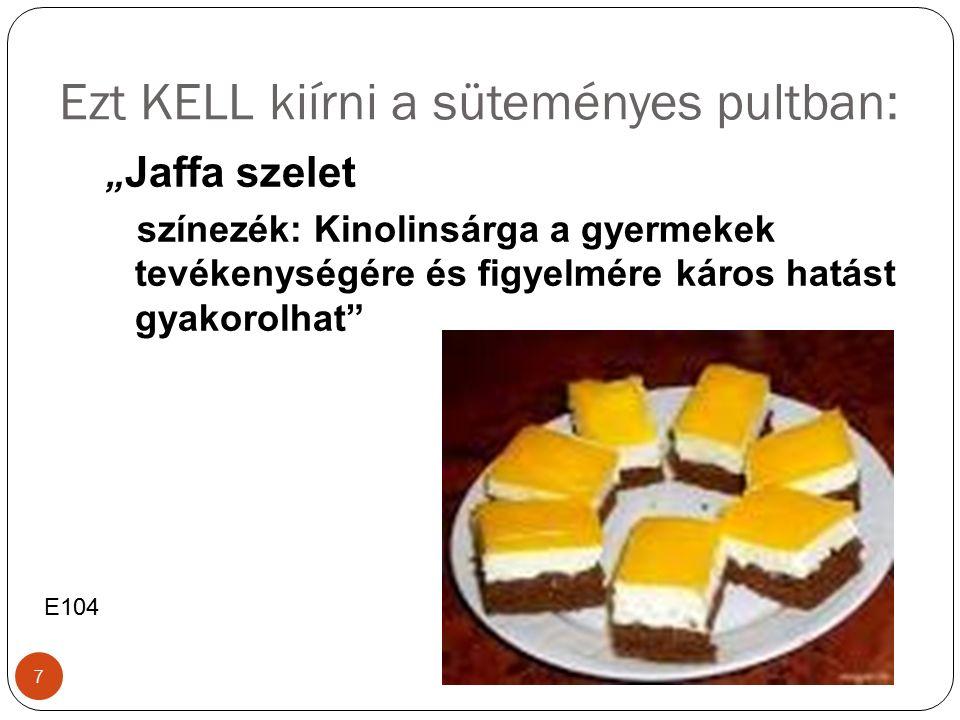 """Ezt KELL kiírni a süteményes pultban: """" Jaffa szelet színezék: Kinolinsárga a gyermekek tevékenységére és figyelmére káros hatást gyakorolhat E104 7"""