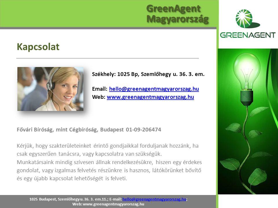 Kapcsolat 1025 Budapest, Szemlőhegy u. 36. 3. em.11.; E-mail: hello@greenagentmagyarorszag.hu;hello@greenagentmagyarorszag.hu Web: www.greenagentmagya