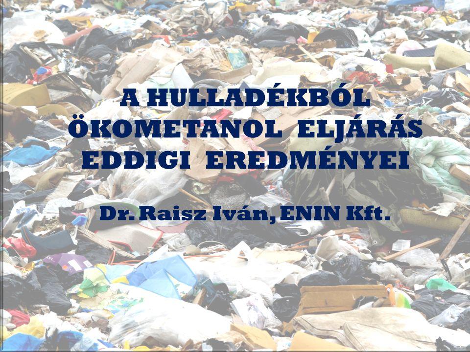 A HULLADÉKBÓL ÖKOMETANOL ELJÁRÁS EDDIGI EREDMÉNYEI Dr. Raisz Iván, ENIN Kft.