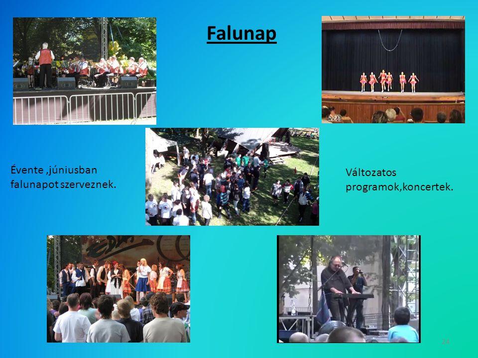 24 Falunap Változatos programok,koncertek. Évente,júniusban falunapot szerveznek.