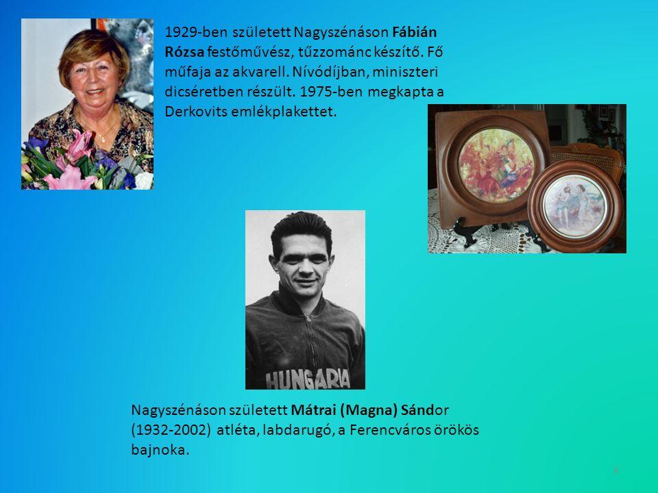 6 1929-ben született Nagyszénáson Fábián Rózsa festőművész, tűzzománc készítő.