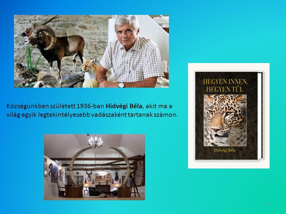 7 Községünkben született 1936-ban Hidvégi Béla, akit ma a világ egyik legtekintélyesebb vadászaként tartanak számon.