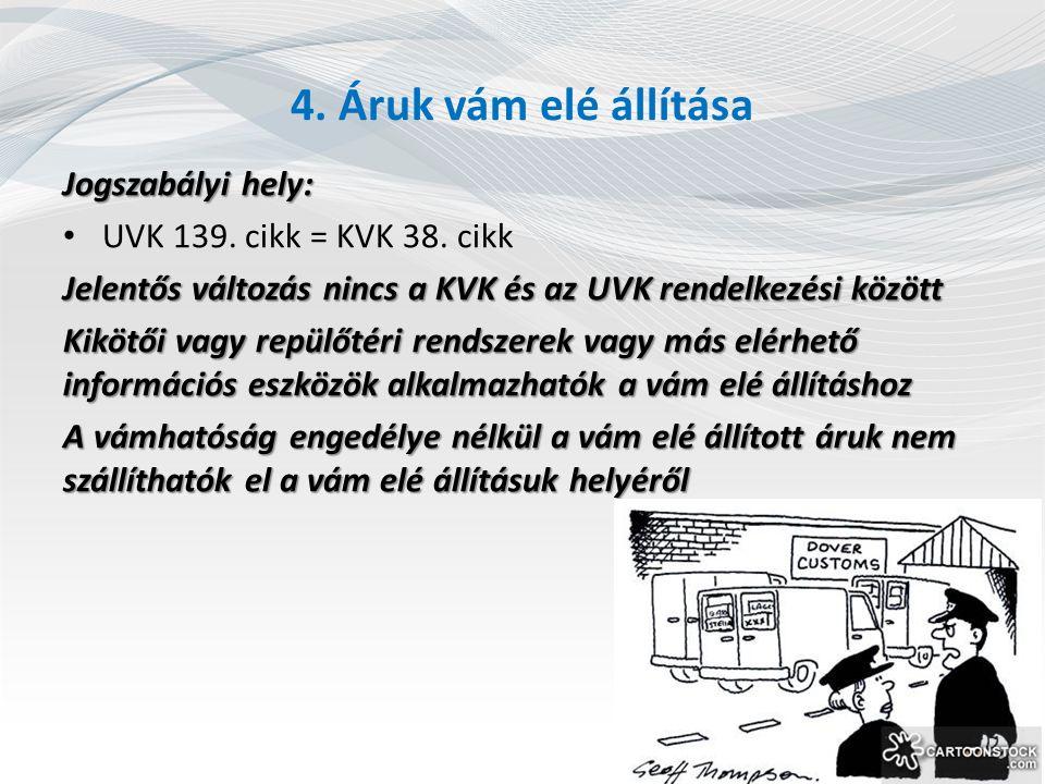 4. Áruk vám elé állítása Jogszabályi hely: UVK 139. cikk = KVK 38. cikk Jelentős változás nincs a KVK és az UVK rendelkezési között Kikötői vagy repül