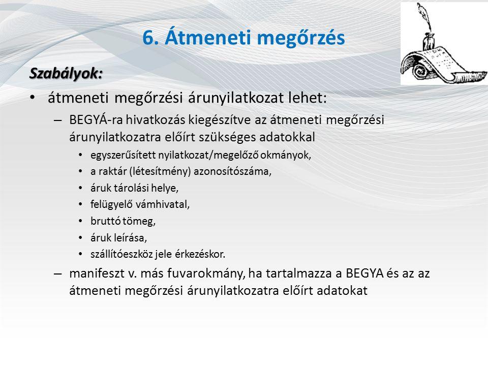 6. Átmeneti megőrzés Szabályok: átmeneti megőrzési árunyilatkozat lehet: – BEGYÁ-ra hivatkozás kiegészítve az átmeneti megőrzési árunyilatkozatra előí