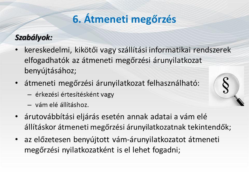 6. Átmeneti megőrzés Szabályok: kereskedelmi, kikötői vagy szállítási informatikai rendszerek elfogadhatók az átmeneti megőrzési árunyilatkozat benyúj