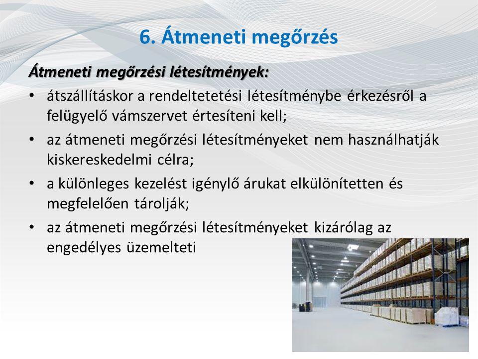 6. Átmeneti megőrzés Átmeneti megőrzési létesítmények: átszállításkor a rendeltetetési létesítménybe érkezésről a felügyelő vámszervet értesíteni kell
