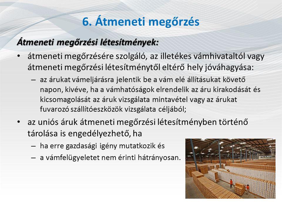 6. Átmeneti megőrzés Átmeneti megőrzési létesítmények: átmeneti megőrzésére szolgáló, az illetékes vámhivataltól vagy átmeneti megőrzési létesítménytő