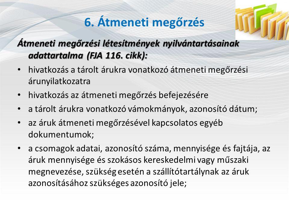 6. Átmeneti megőrzés Átmeneti megőrzési létesítmények nyilvántartásainak adattartalma (FJA 116. cikk): hivatkozás a tárolt árukra vonatkozó átmeneti m