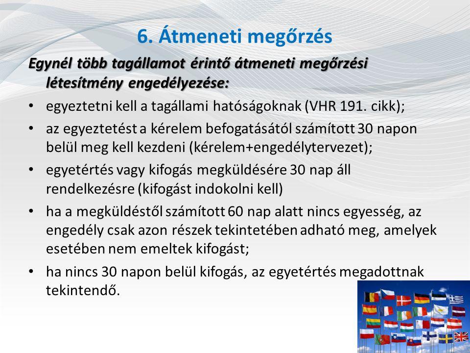 6. Átmeneti megőrzés Egynél több tagállamot érintő átmeneti megőrzési létesítmény engedélyezése: egyeztetni kell a tagállami hatóságoknak (VHR 191. ci