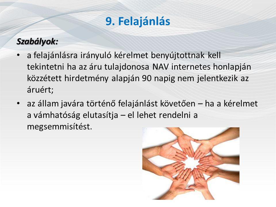9. Felajánlás Szabályok: a felajánlásra irányuló kérelmet benyújtottnak kell tekintetni ha az áru tulajdonosa NAV internetes honlapján közzétett hirde