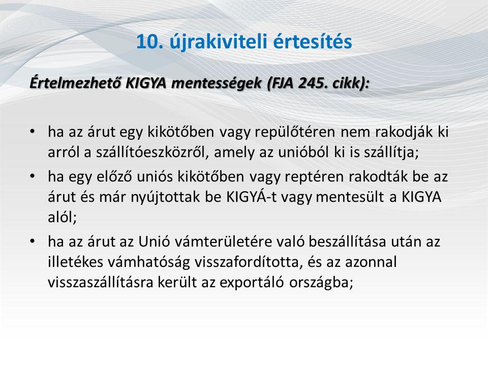 10. újrakiviteli értesítés Értelmezhető KIGYA mentességek (FJA 245. cikk): ha az árut egy kikötőben vagy repülőtéren nem rakodják ki arról a szállítóe