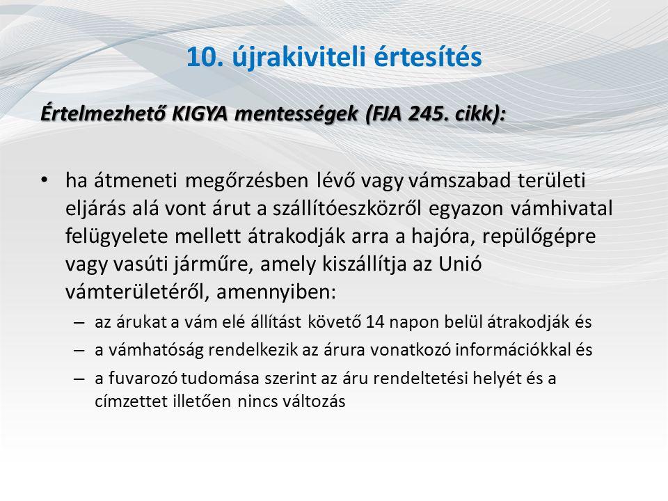 10. újrakiviteli értesítés Értelmezhető KIGYA mentességek (FJA 245. cikk): ha átmeneti megőrzésben lévő vagy vámszabad területi eljárás alá vont árut