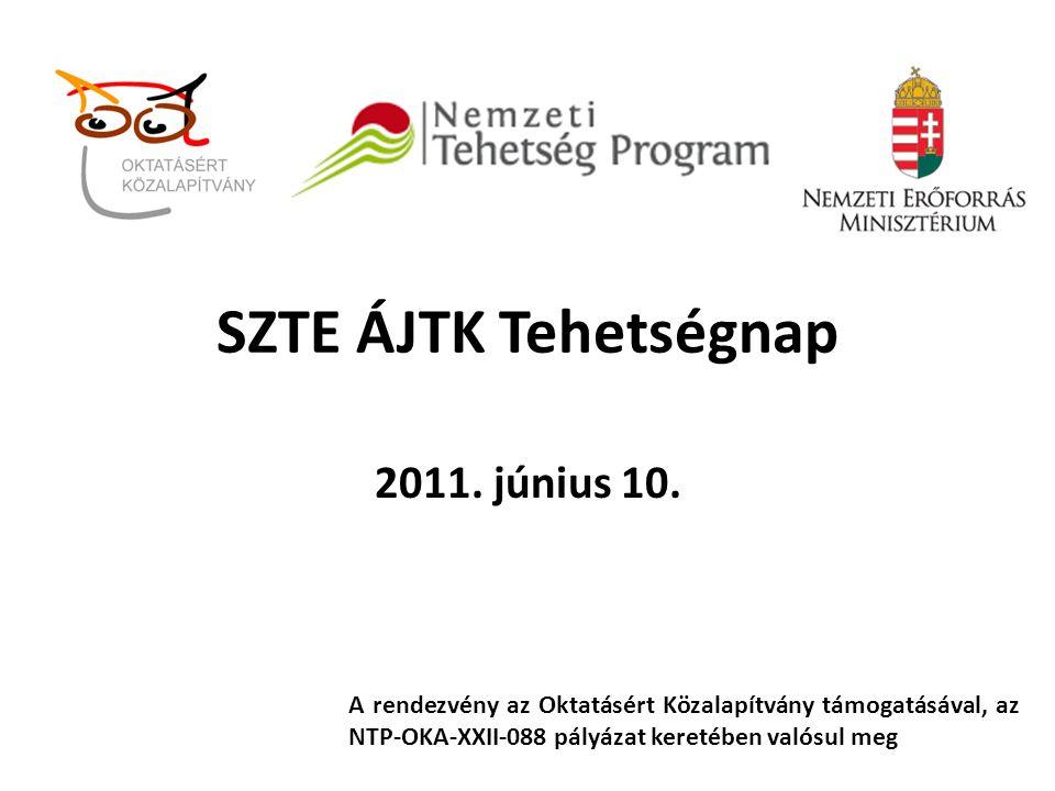 SZTE ÁJTK Tehetségnap 2011. június 10. A rendezvény az Oktatásért Közalapítvány támogatásával, az NTP-OKA-XXII-088 pályázat keretében valósul meg
