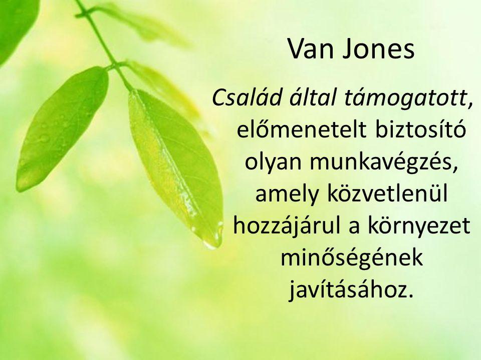 Van Jones Család által támogatott, előmenetelt biztosító olyan munkavégzés, amely közvetlenül hozzájárul a környezet minőségének javításához.