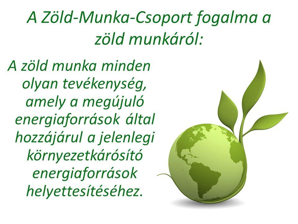 A Zöld-Munka-Csoport fogalma a zöld munkáról: A zöld munka minden olyan tevékenység, amely a megújuló energiaforrások által hozzájárul a jelenlegi kör