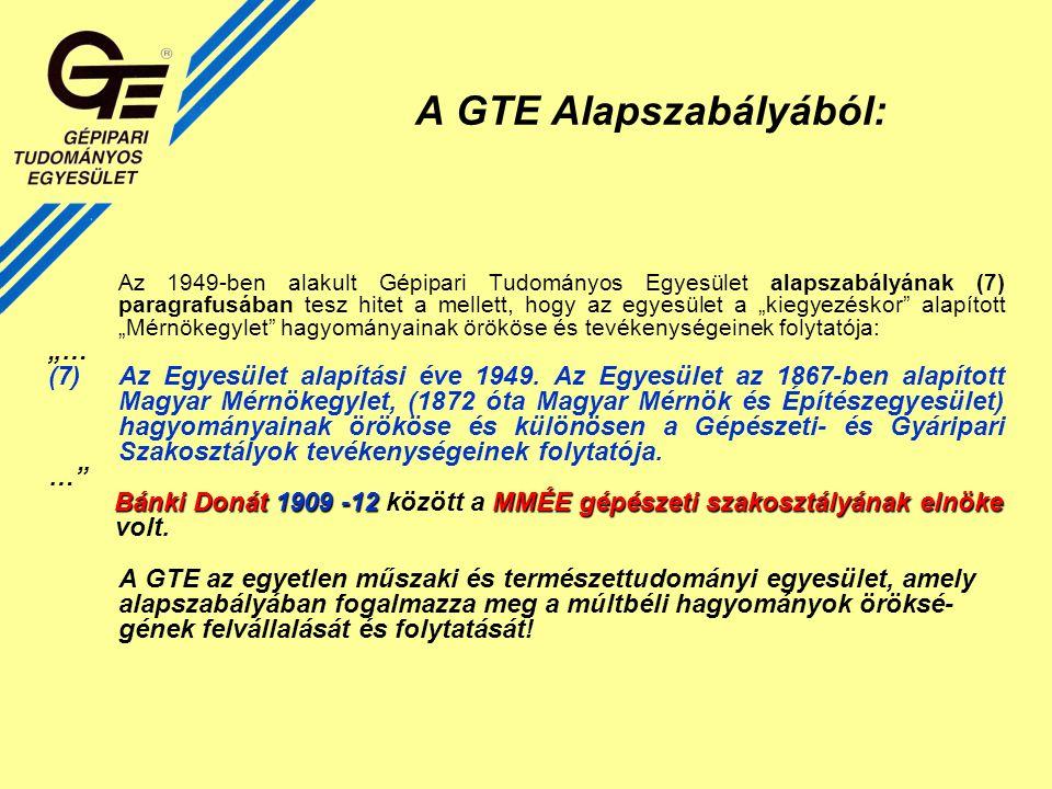 """A GTE Alapszabályából: Az 1949-ben alakult Gépipari Tudományos Egyesület alapszabályának (7) paragrafusában tesz hitet a mellett, hogy az egyesület a """"kiegyezéskor alapított """"Mérnökegylet hagyományainak örököse és tevékenységeinek folytatója: """"… (7)Az Egyesület alapítási éve 1949."""