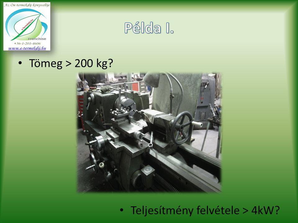 Tömeg > 200 kg Teljesítmény felvétele > 4kW