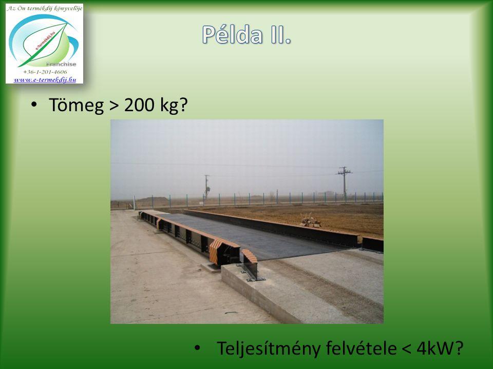 Tömeg > 200 kg Teljesítmény felvétele < 4kW